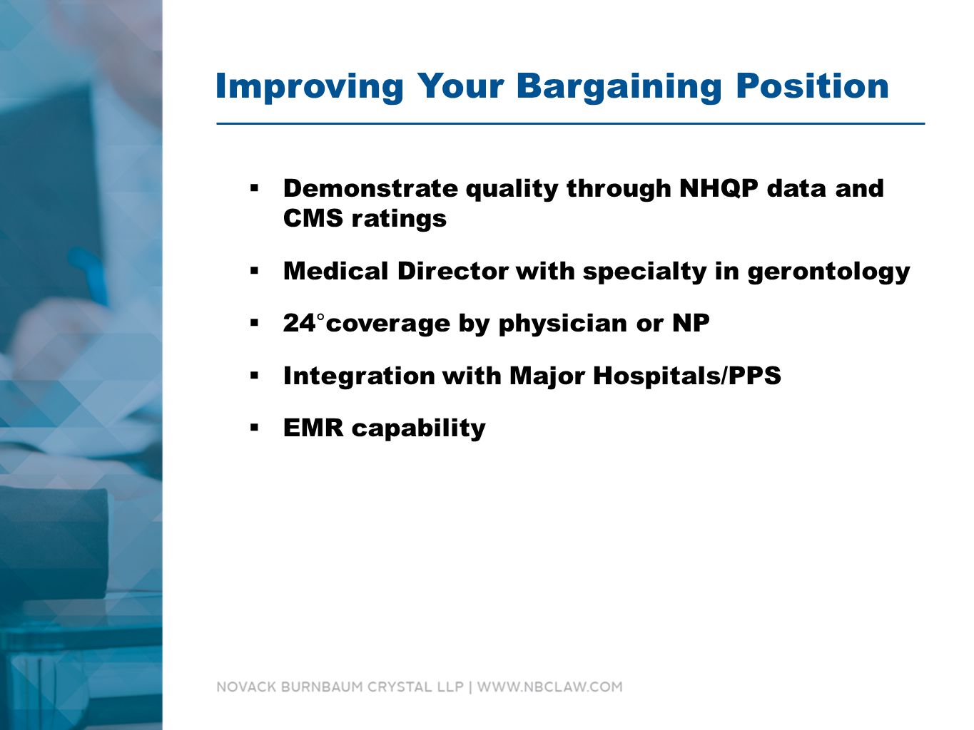 Improving Your Bargaining Position  Demonstrate quality through NHQP data and CMS ratings  Medical Director with specialty in gerontology  24°coverage by physician or NP  Integration with Major Hospitals/PPS  EMR capability