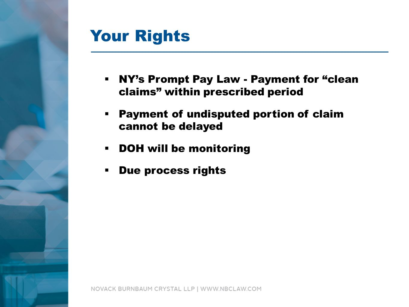 Your Rights  NY's Prompt Pay Law - Payment for clean claims within prescribed period  Payment of undisputed portion of claim cannot be delayed  DOH will be monitoring  Due process rights