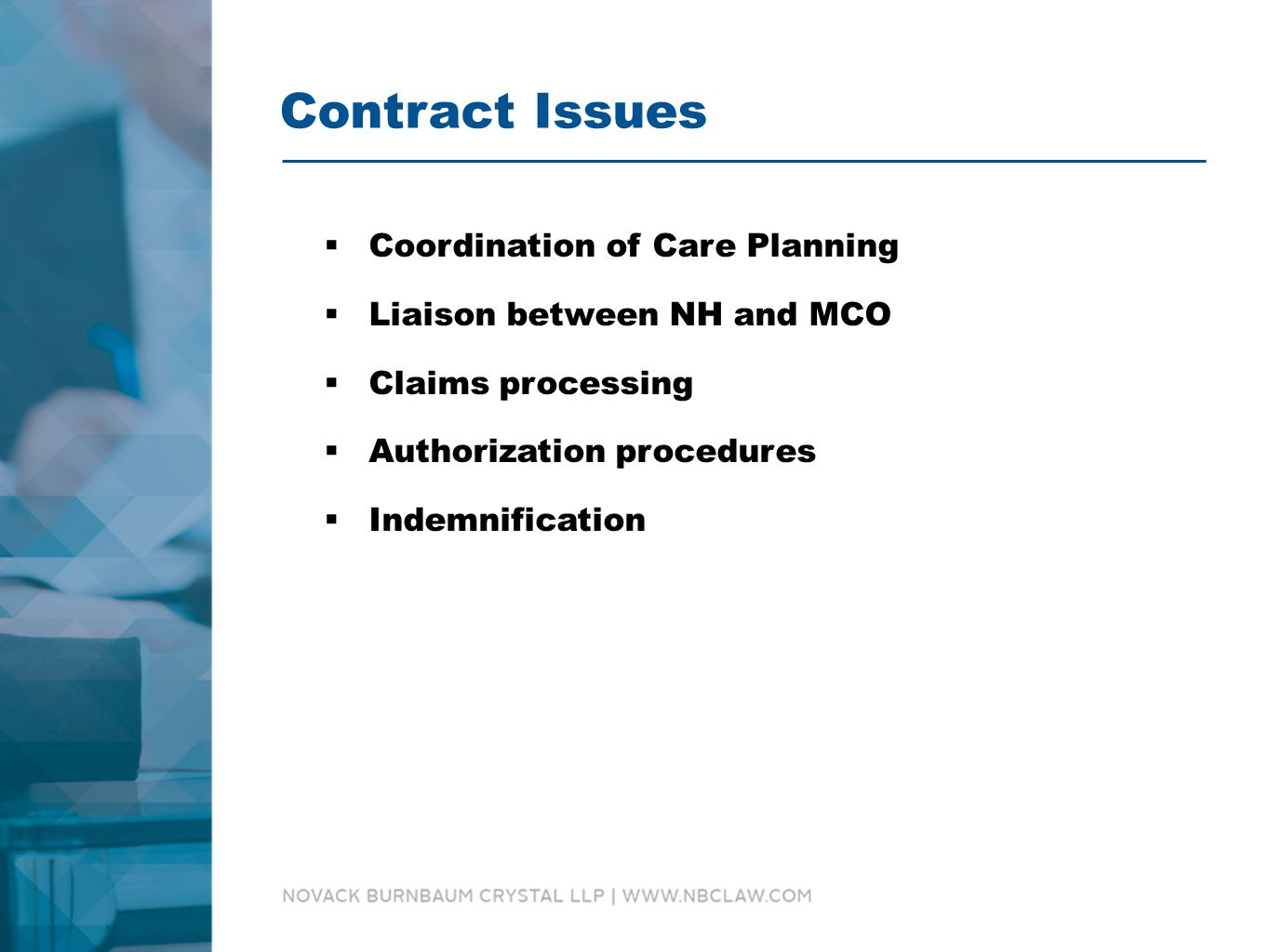 Contract Issues  Coordination of Care Planning  Liaison between NH and MCO  Claims processing  Authorization procedures  Indemnification