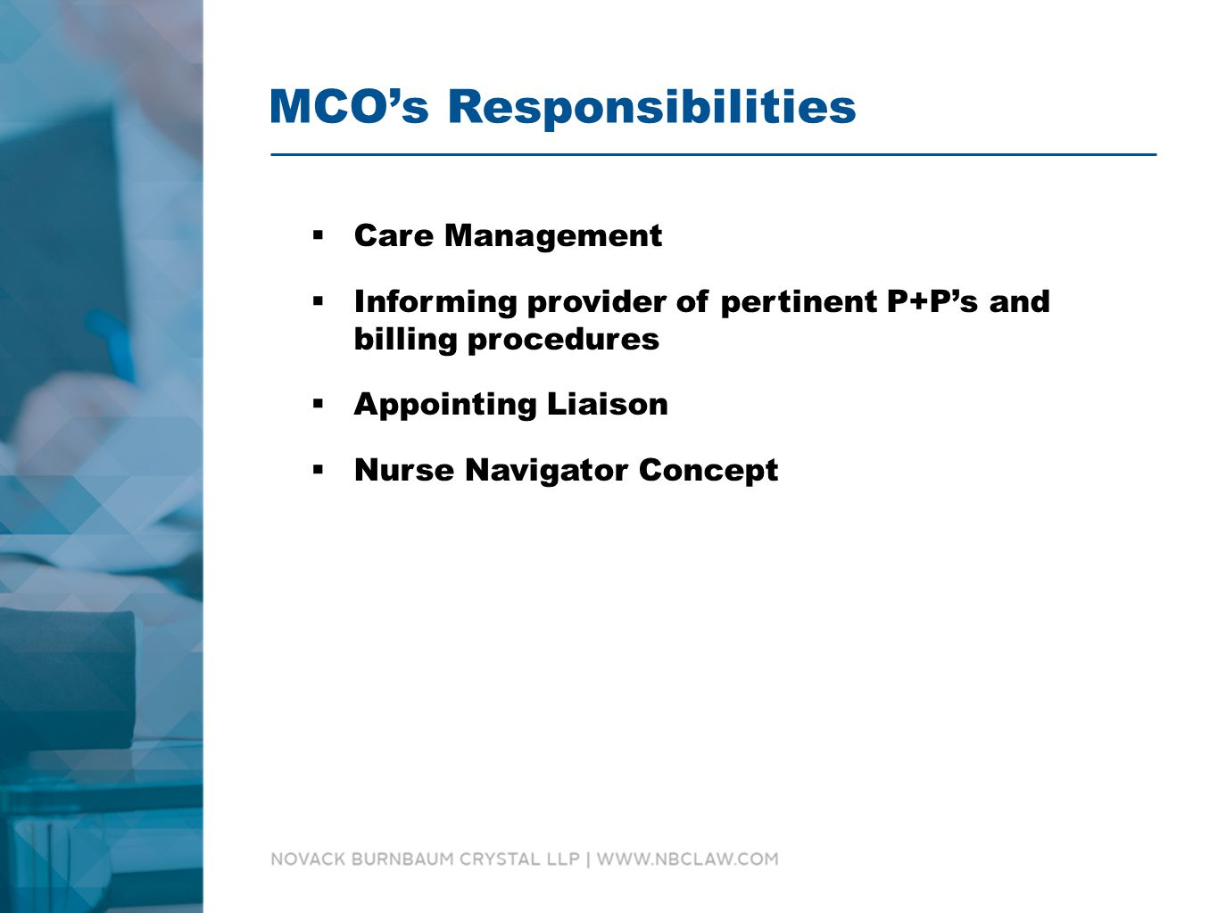 MCO's Responsibilities  Care Management  Informing provider of pertinent P+P's and billing procedures  Appointing Liaison  Nurse Navigator Concept