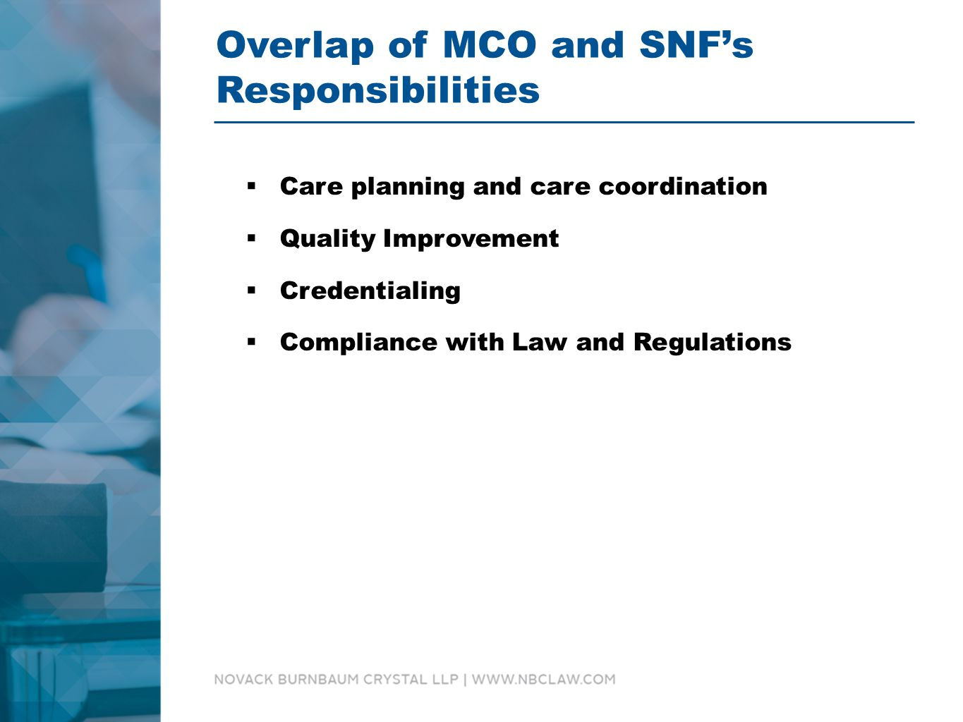 Overlap of MCO and SNF's Responsibilities  Care planning and care coordination  Quality Improvement  Credentialing  Compliance with Law and Regulations