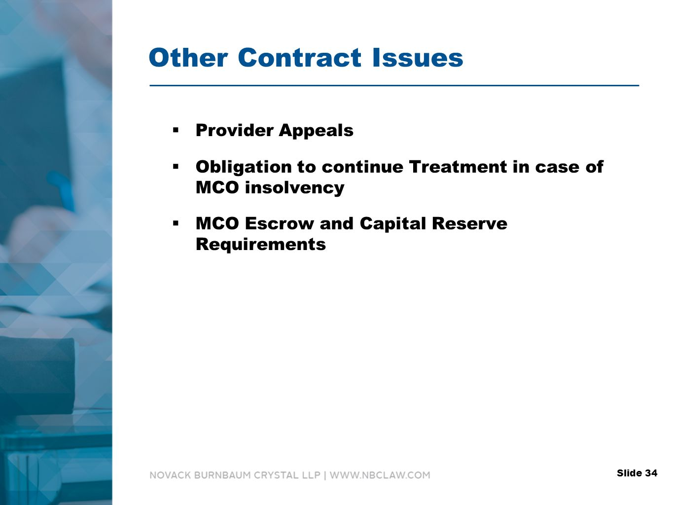 Other Contract Issues  Provider Appeals  Obligation to continue Treatment in case of MCO insolvency  MCO Escrow and Capital Reserve Requirements Slide 34