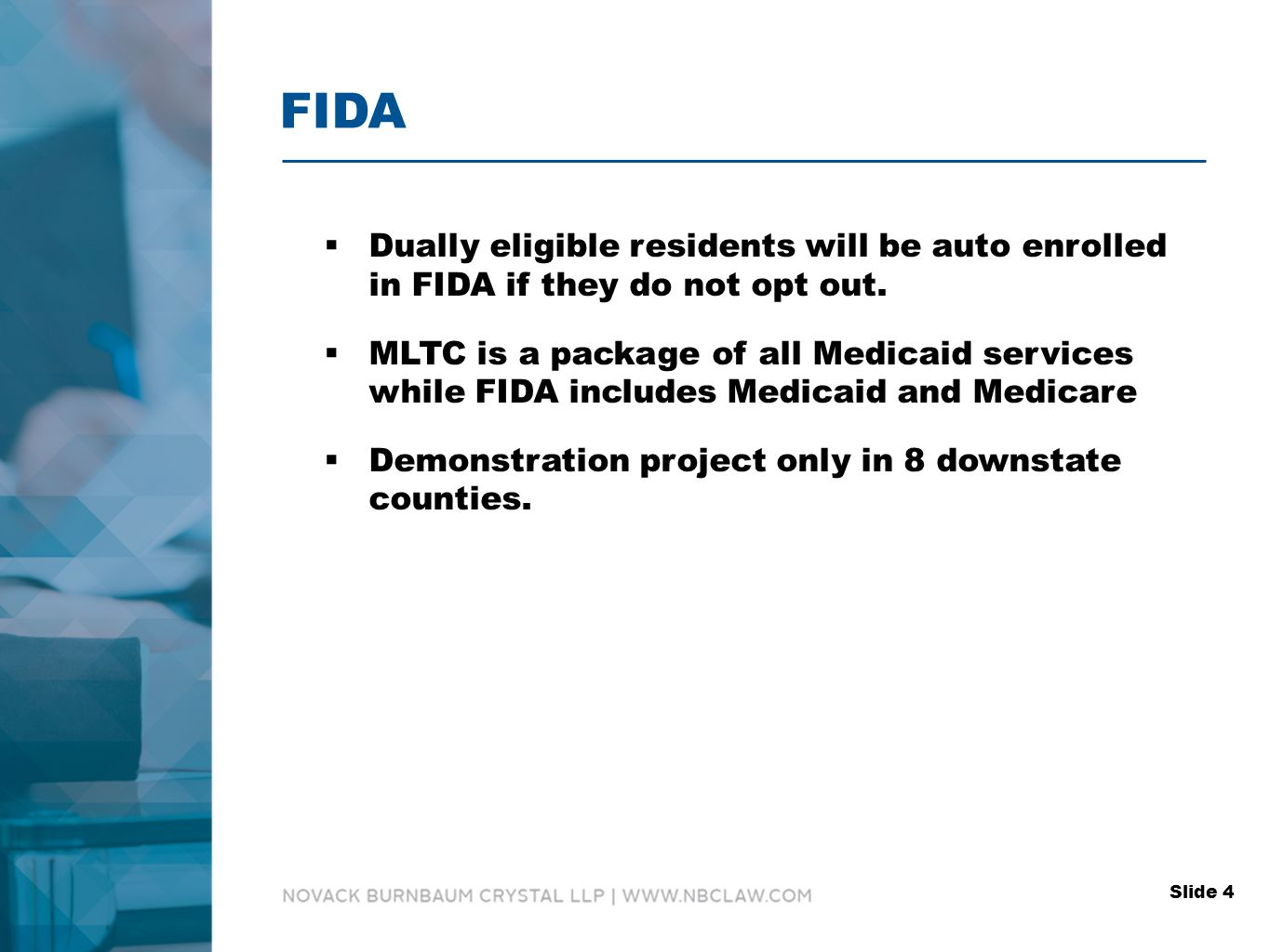 FIDA  Dually eligible residents will be auto enrolled in FIDA if they do not opt out.
