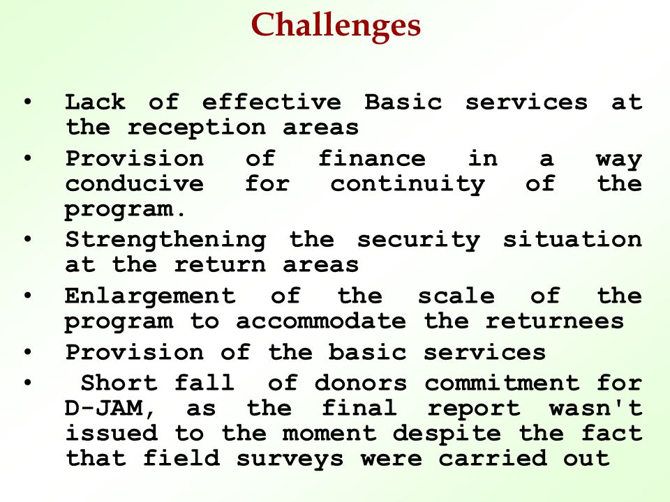 Challenges Lack of effective Basic services at the reception areas Provision of finance in a way conducive for continuity of the program.