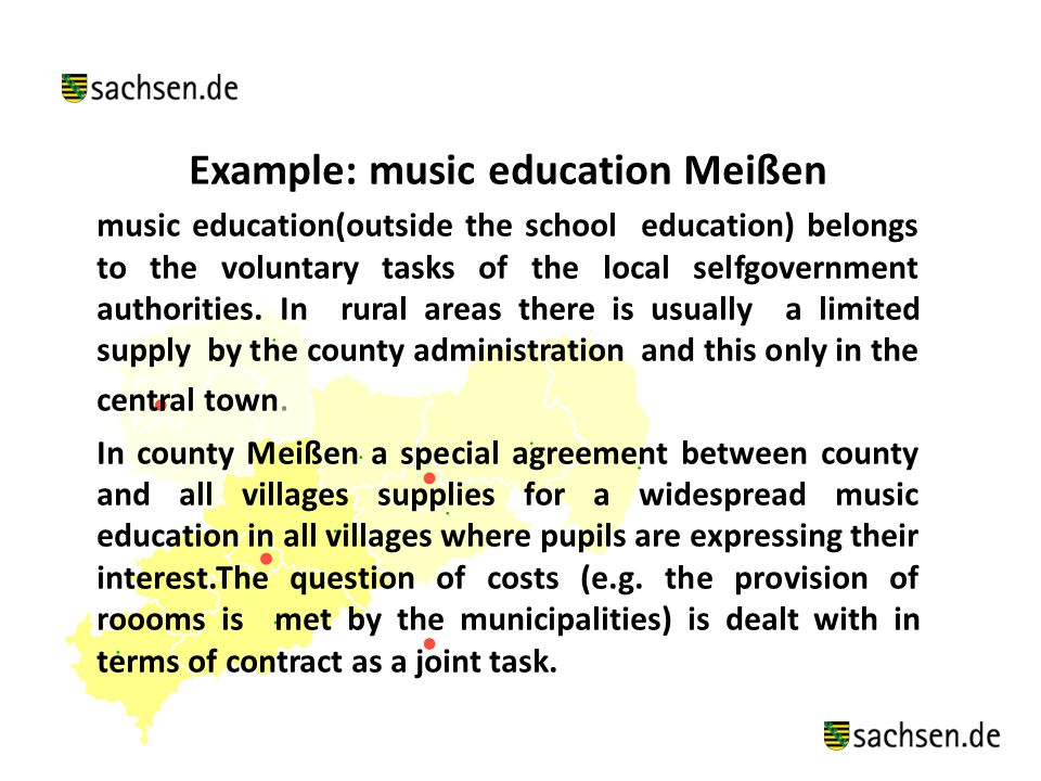 Example: music education Meißen music education(outside the school education) belongs to the voluntary tasks of the local selfgovernment authorities.