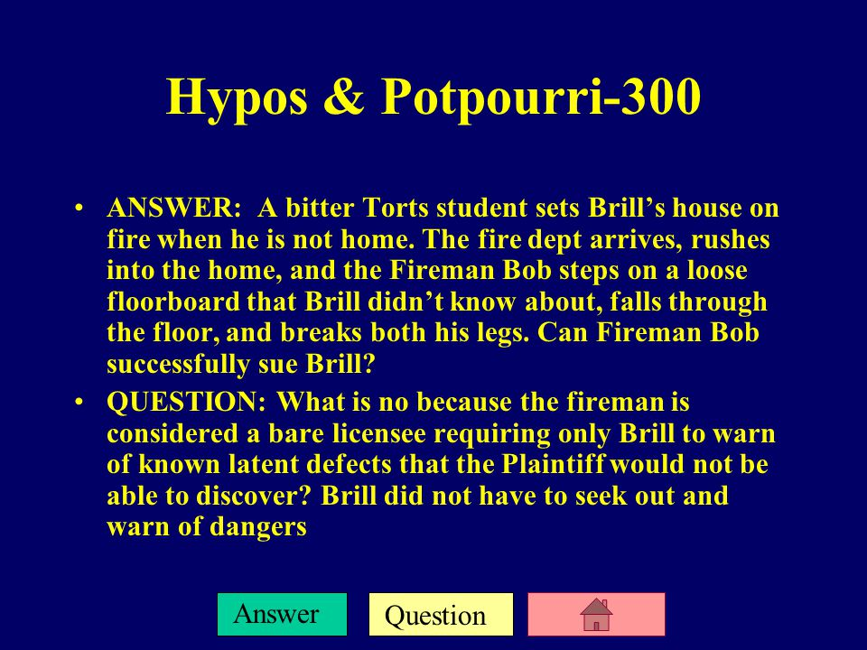 Question Answer Hypos & Potpourri-200 ANSWER: Mother and 5 year old son, Billy Bob, are walking across Wacker Drive on a green light to go visit the Sears Tower Skydeck when a cabbie fails to stop in time and hits Billy Bob killing him.