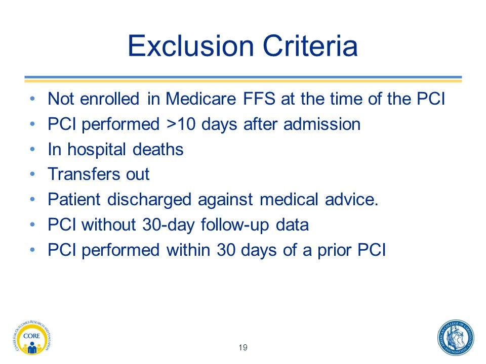 Exclusion Criteria Not enrolled in Medicare FFS at the time of the PCI PCI performed >10 days after admission In hospital deaths Transfers out Patient discharged against medical advice.