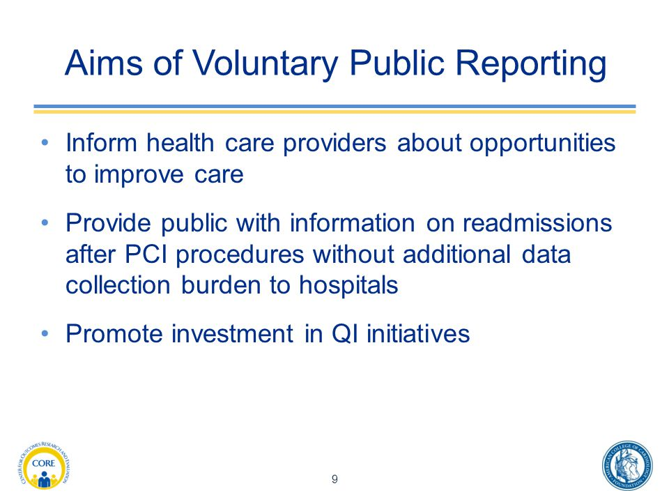 Aims of Voluntary Public Reporting Inform health care providers about opportunities to improve care Provide public with information on readmissions after PCI procedures without additional data collection burden to hospitals Promote investment in QI initiatives 9