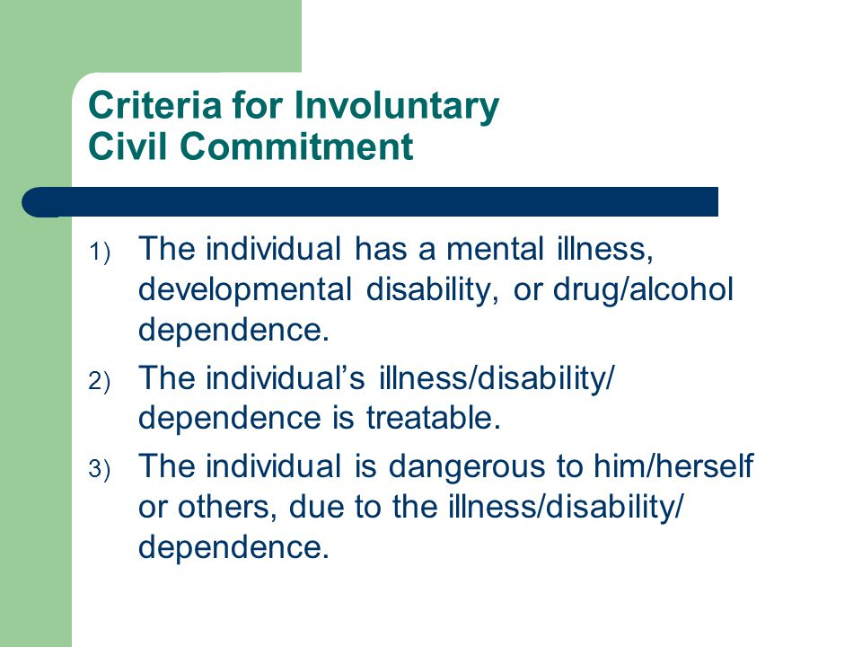 Definition of Mental Illness for Involuntary Civil Commitment A substantial disorder of thought, mood, perception, orientation, or memory, which grossly impairs judgment, behavior, capacity to recognize reality, or ability to meet the demands of life, but does not include alcoholism.