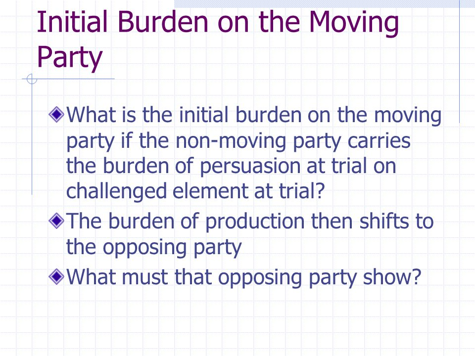 Initial Burden on the Moving Party What is the initial burden on the moving party if the non-moving party carries the burden of persuasion at trial on challenged element at trial.