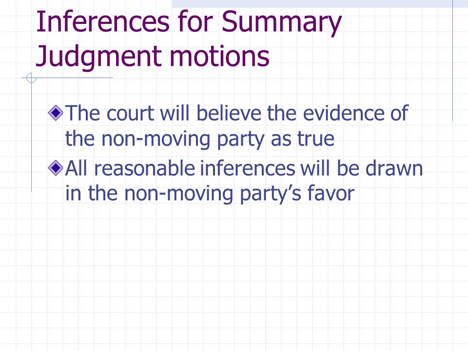 Inferences for Summary Judgment motions The court will believe the evidence of the non-moving party as true All reasonable inferences will be drawn in