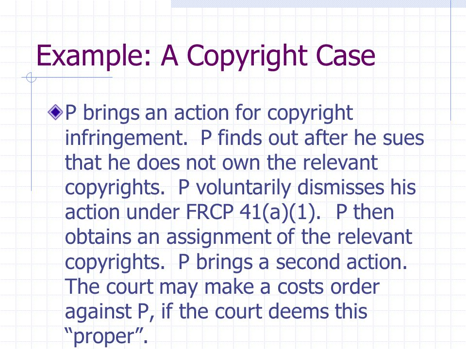 Example: A Copyright Case P brings an action for copyright infringement.