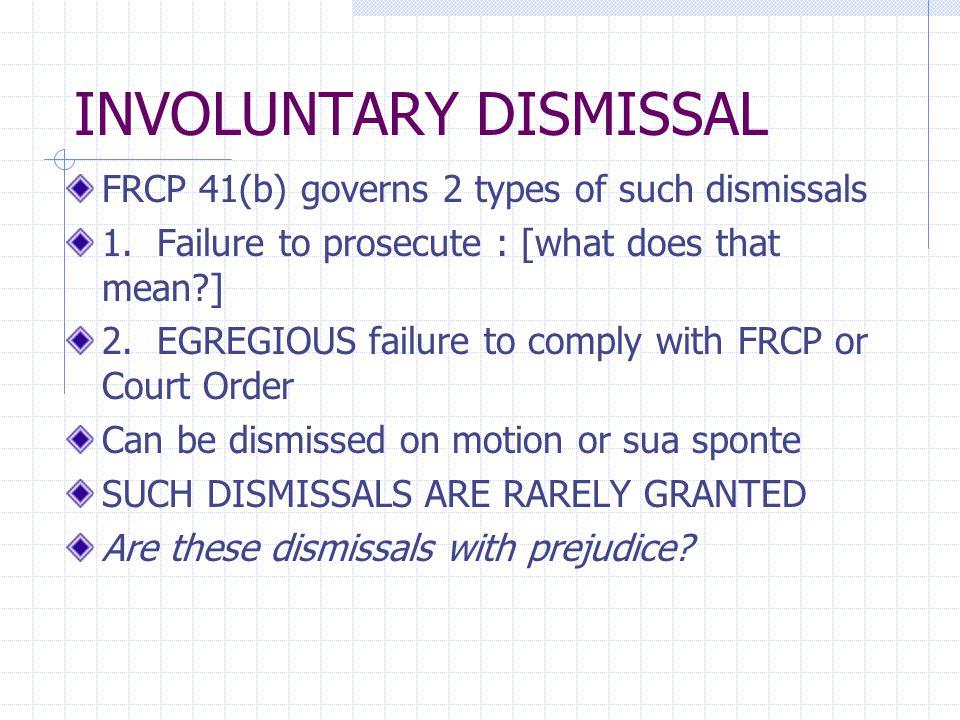 DON'T FORGET OTHER KINDS OF DISMISSALS E.g. FRCP 12(b) dismissals E.g. FRCP 37(b)(2)(C) dismissals