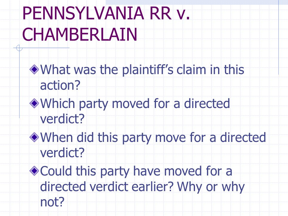 PENNSYLVANIA RR v. CHAMBERLAIN What was the plaintiff's claim in this action? Which party moved for a directed verdict? When did this party move for a
