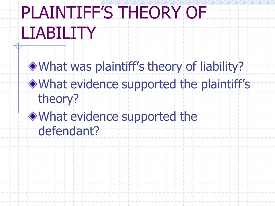 PLAINTIFF'S THEORY OF LIABILITY What was plaintiff's theory of liability.