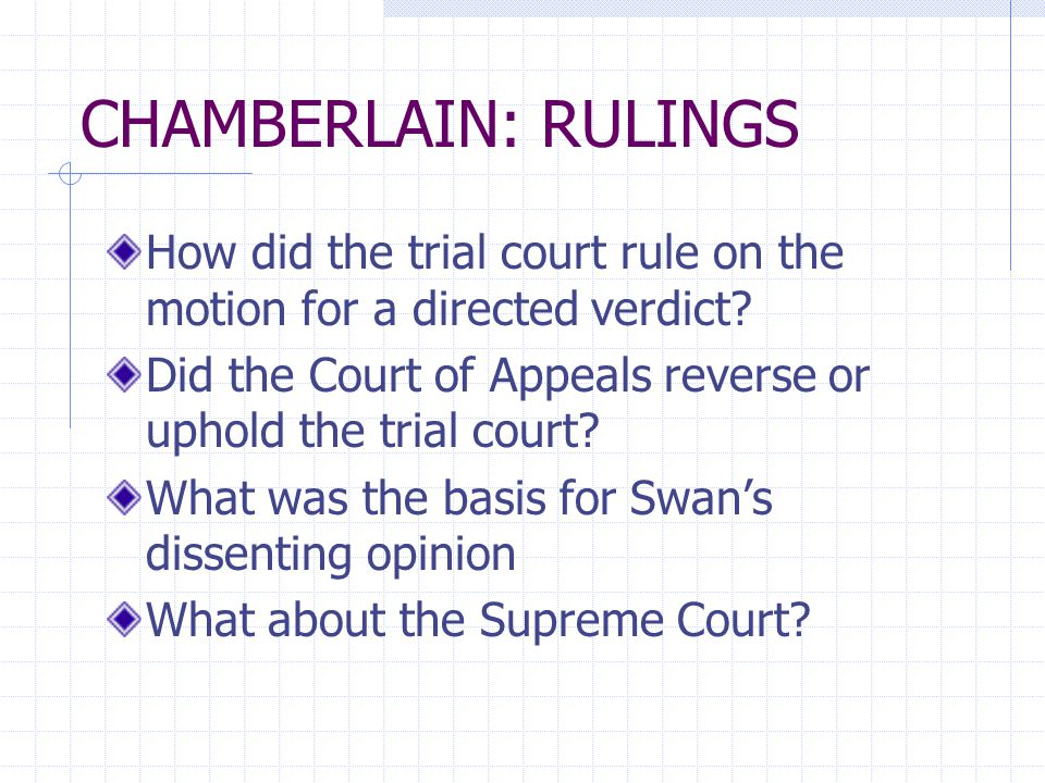 CHAMBERLAIN: RULINGS How did the trial court rule on the motion for a directed verdict? Did the Court of Appeals reverse or uphold the trial court? Wh