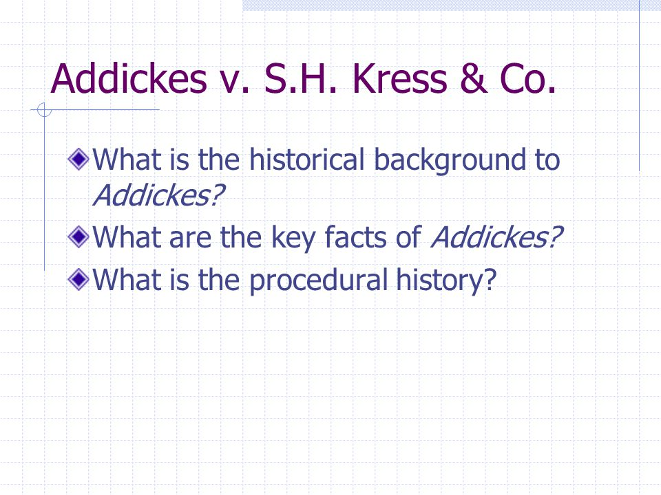 Addickes v. S.H. Kress & Co. What is the historical background to Addickes? What are the key facts of Addickes? What is the procedural history?