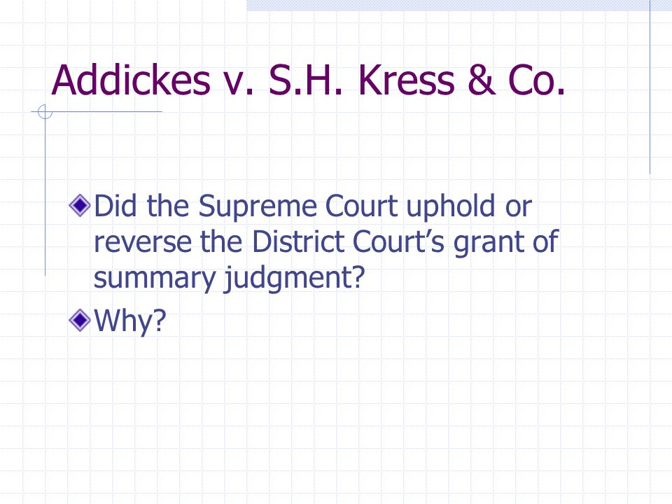 Burden on Moving Party Under Addickes What is the burden of a party moving for summary judgment according to the Supreme Court in Addickes.