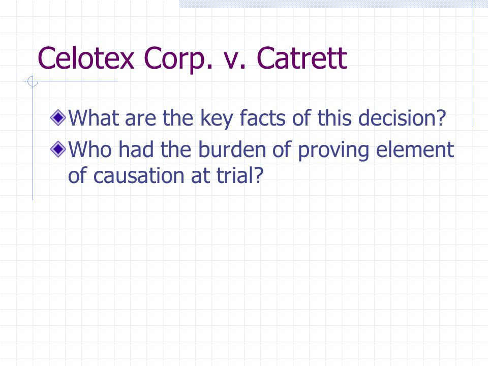 Celotex Corp. v. Catrett What are the key facts of this decision? Who had the burden of proving element of causation at trial?