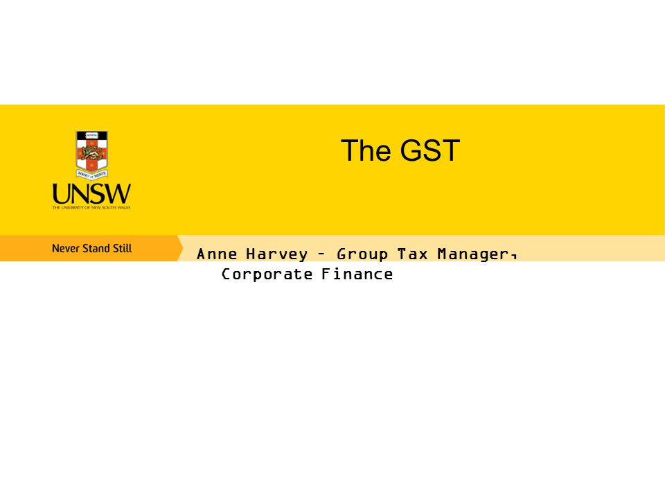 The GST Anne Harvey – Group Tax Manager, Corporate Finance