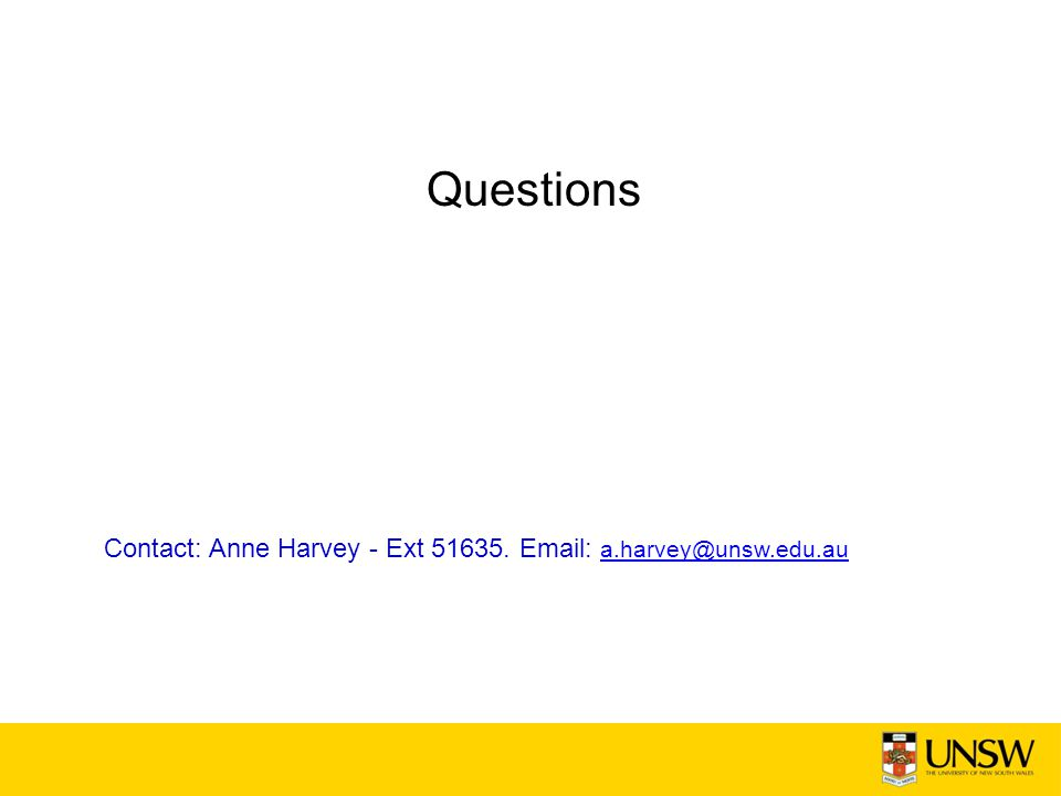 Questions Contact: Anne Harvey - Ext 51635. Email: a.harvey@unsw.edu.au a.harvey@unsw.edu.au