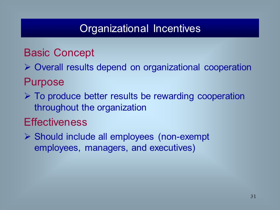 31 Basic Concept  Overall results depend on organizational cooperation Purpose  To produce better results be rewarding cooperation throughout the or