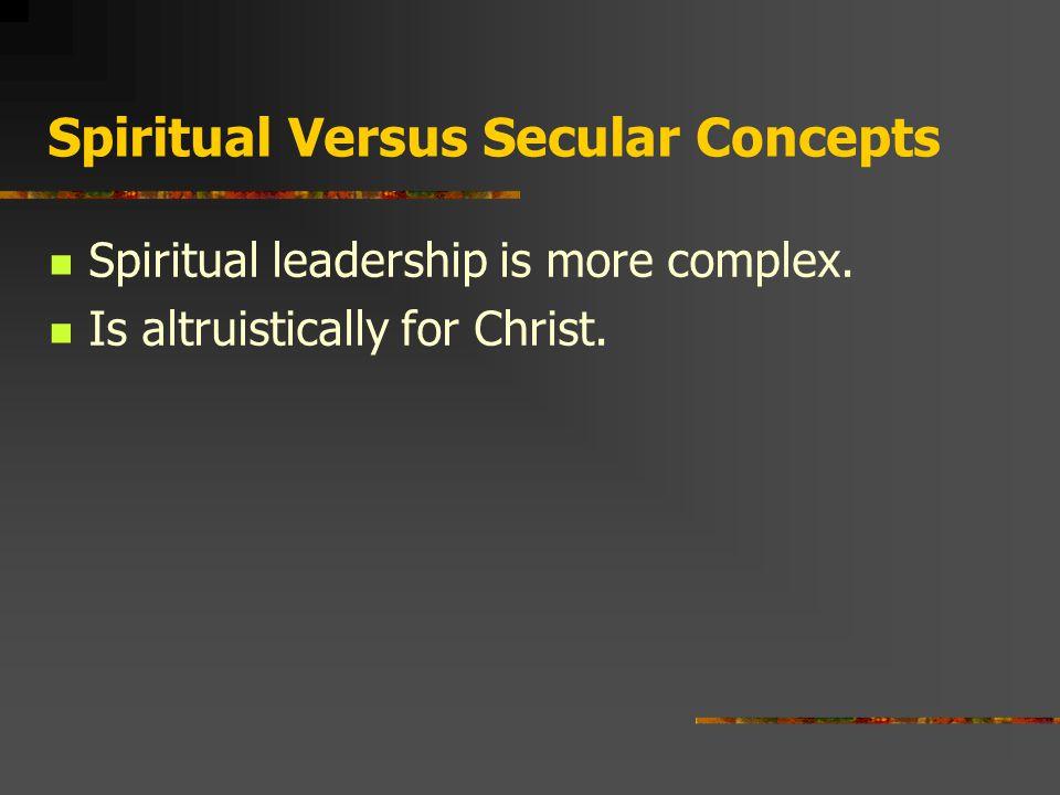 Spiritual Versus Secular Concepts Spiritual leadership is more complex.