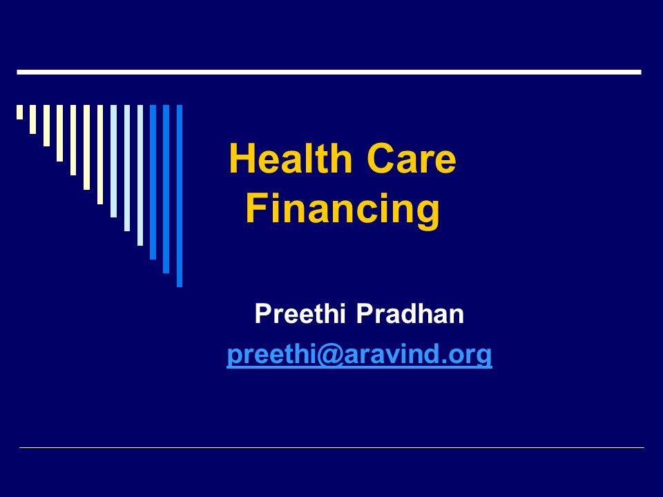 Health Care Financing Preethi Pradhan preethi@aravind.org