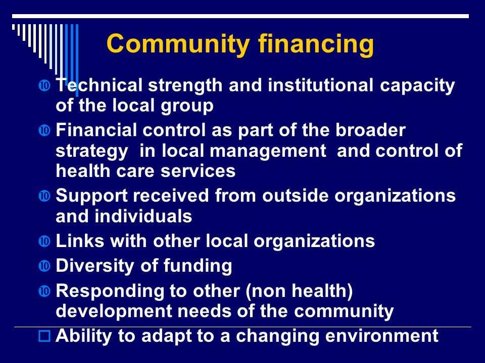 Community financing  Technical strength and institutional capacity of the local group  Financial control as part of the broader strategy in local ma