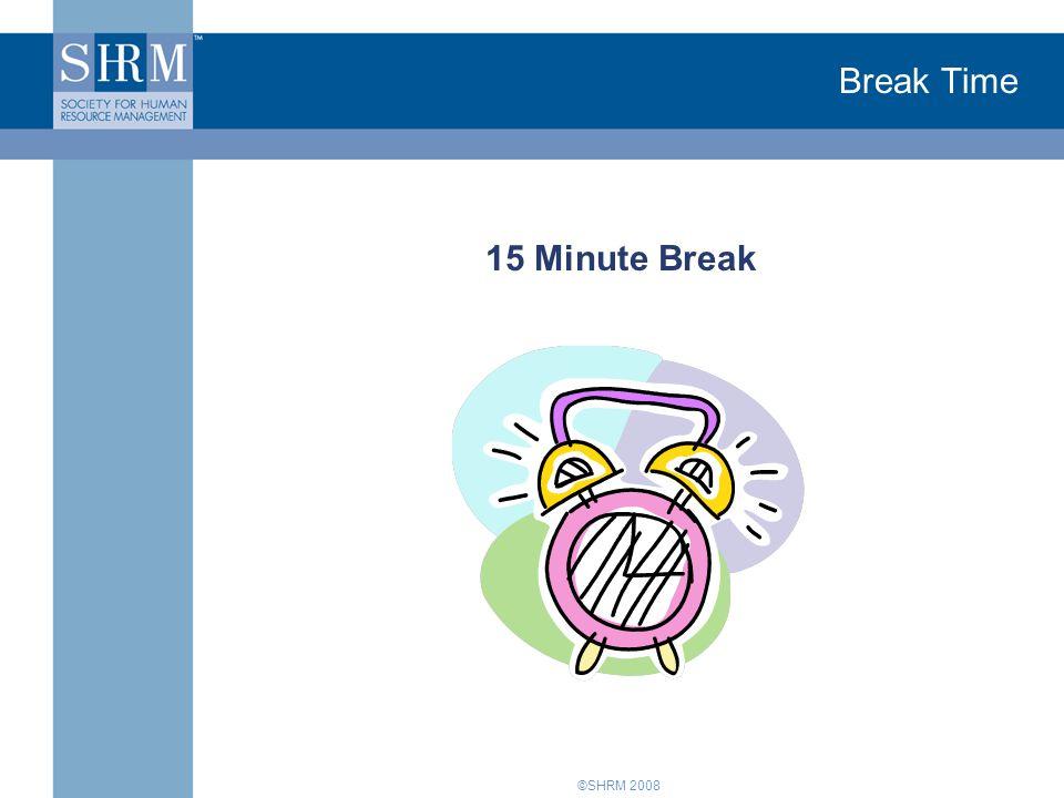 ©SHRM 2008 Break Time 15 Minute Break