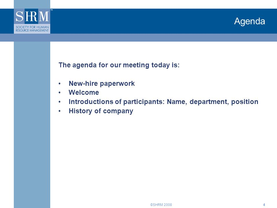 ©SHRM 20084 Agenda The agenda for our meeting today is: New-hire paperwork Welcome Introductions of participants: Name, department, position History of company