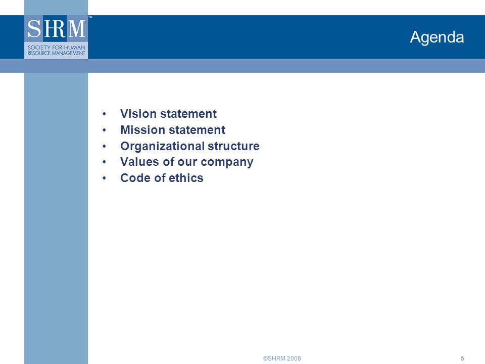 ©SHRM 20085 Agenda Vision statement Mission statement Organizational structure Values of our company Code of ethics