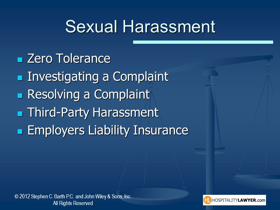 © 2012 Stephen C. Barth P.C. and John Wiley & Sons, Inc. All Rights Reserved Sexual Harassment Zero Tolerance Zero Tolerance Investigating a Complaint