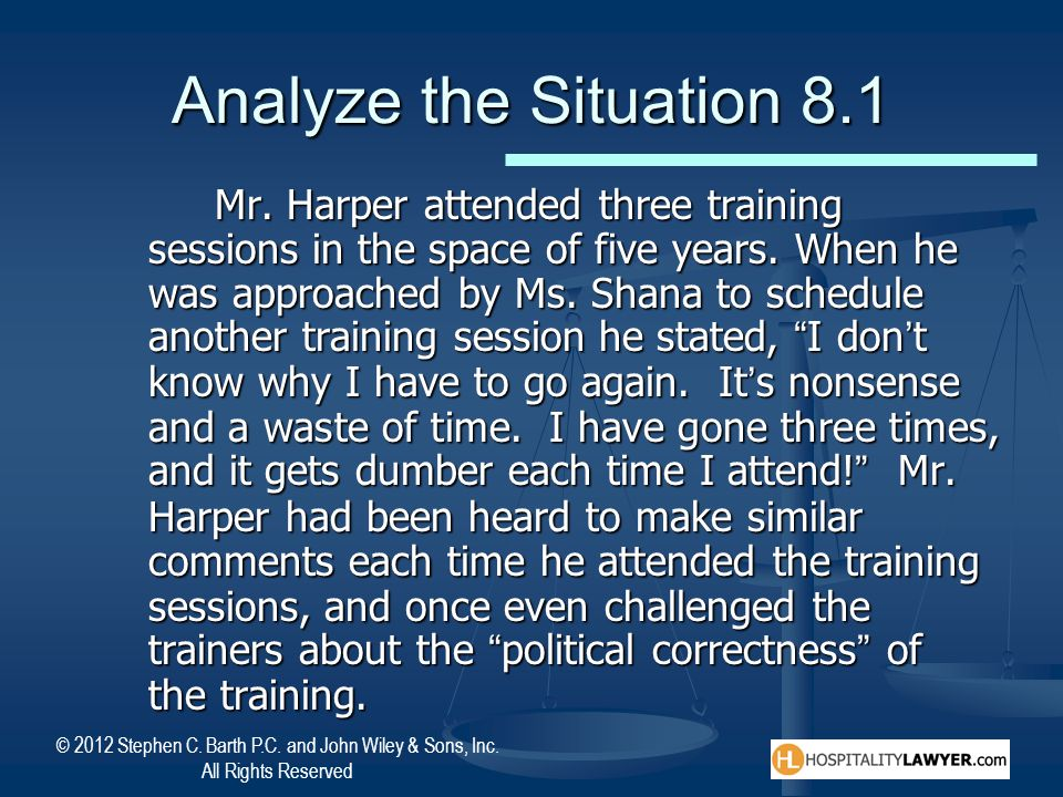 © 2012 Stephen C. Barth P.C. and John Wiley & Sons, Inc. All Rights Reserved Analyze the Situation 8.1 Mr. Harper attended three training sessions in