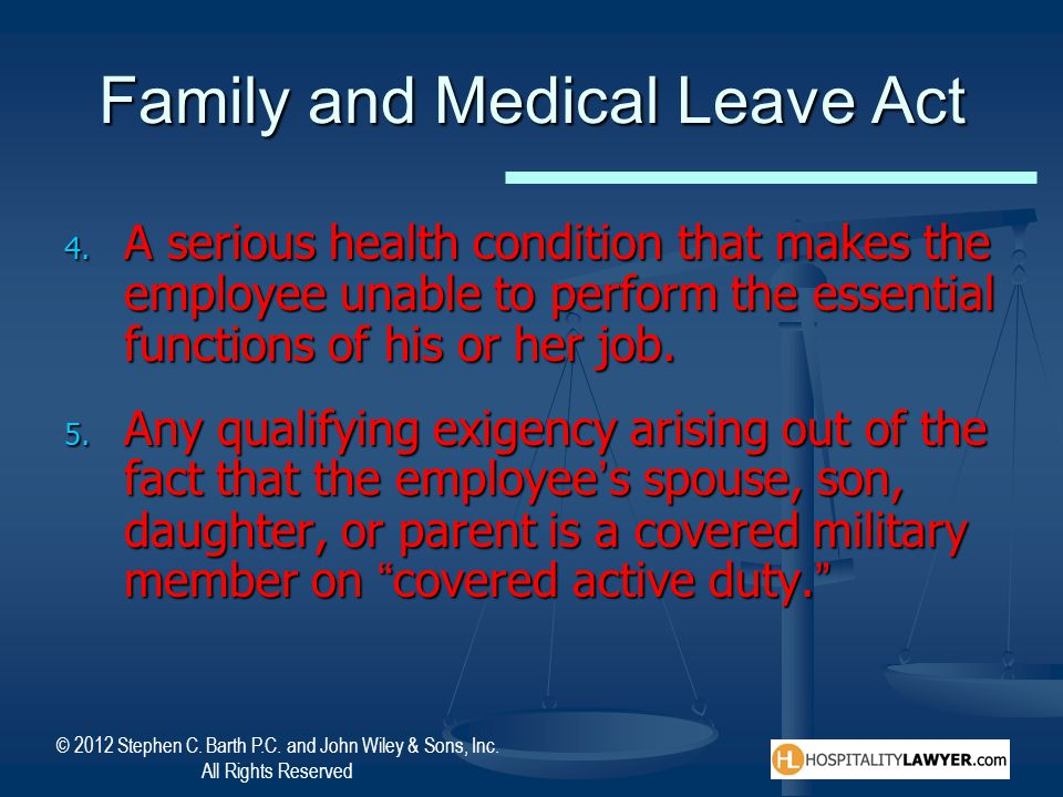 © 2012 Stephen C. Barth P.C. and John Wiley & Sons, Inc. All Rights Reserved Family and Medical Leave Act 4. A serious health condition that makes the