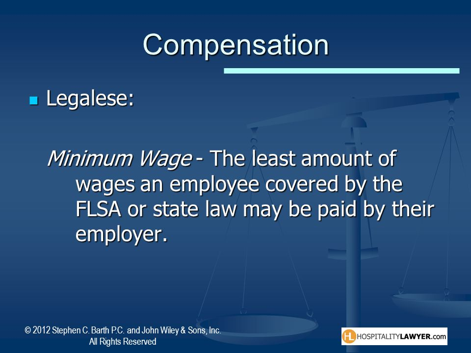 © 2012 Stephen C. Barth P.C. and John Wiley & Sons, Inc. All Rights Reserved Compensation Legalese: Legalese: Minimum Wage - The least amount of wages