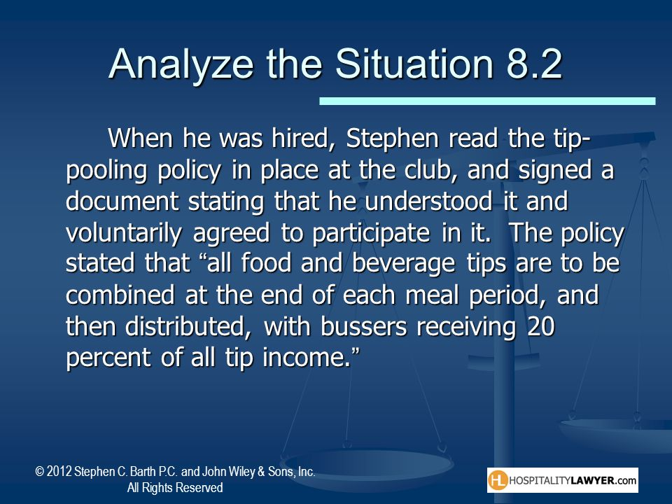 © 2012 Stephen C. Barth P.C. and John Wiley & Sons, Inc. All Rights Reserved Analyze the Situation 8.2 When he was hired, Stephen read the tip- poolin