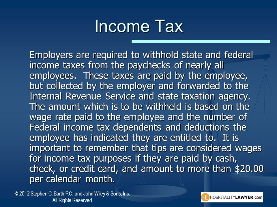 © 2012 Stephen C. Barth P.C. and John Wiley & Sons, Inc. All Rights Reserved Income Tax Employers are required to withhold state and federal income ta