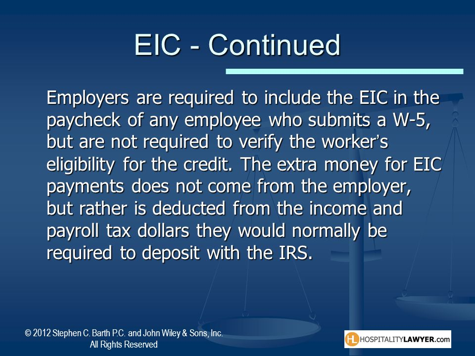© 2012 Stephen C. Barth P.C. and John Wiley & Sons, Inc. All Rights Reserved EIC - Continued Employers are required to include the EIC in the paycheck