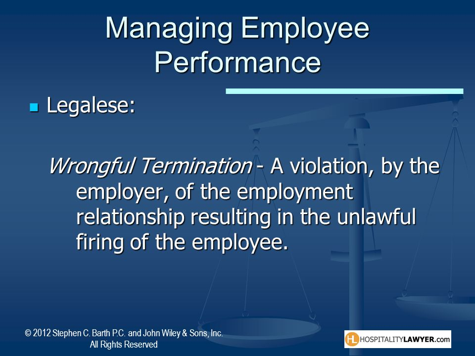 © 2012 Stephen C. Barth P.C. and John Wiley & Sons, Inc. All Rights Reserved Managing Employee Performance Legalese: Legalese: Wrongful Termination -