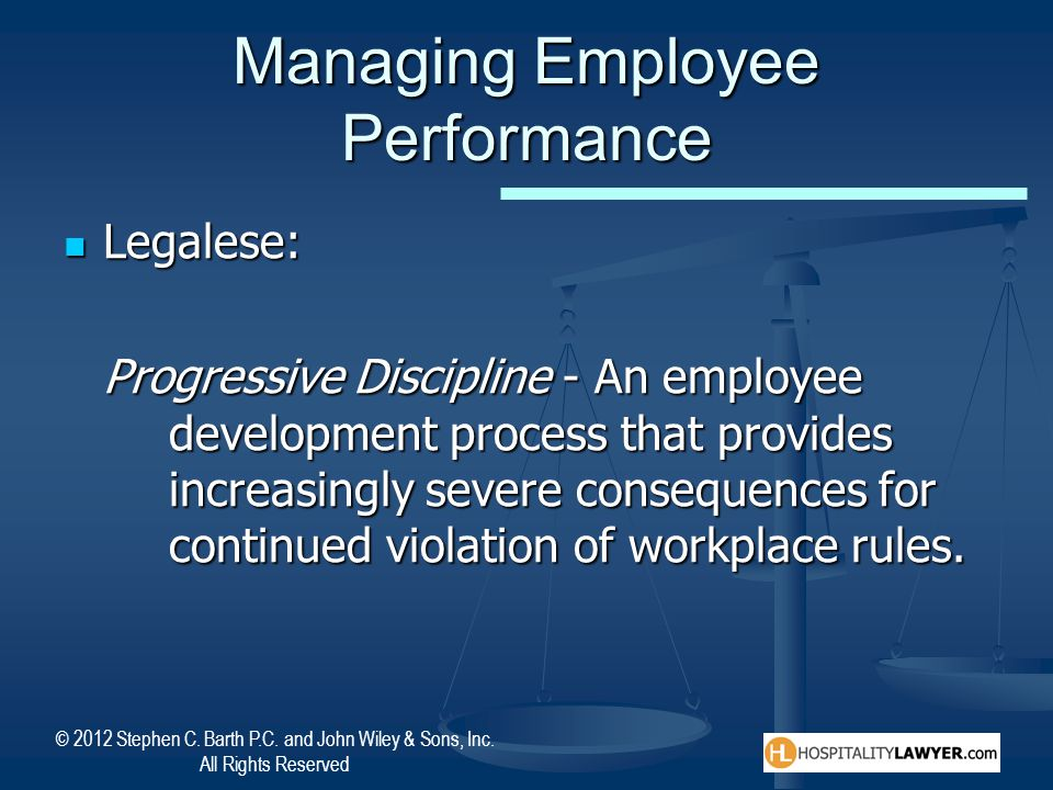 © 2012 Stephen C. Barth P.C. and John Wiley & Sons, Inc. All Rights Reserved Managing Employee Performance Legalese: Legalese: Progressive Discipline