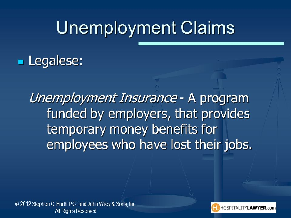 © 2012 Stephen C. Barth P.C. and John Wiley & Sons, Inc. All Rights Reserved Unemployment Claims Legalese: Legalese: Unemployment Insurance - A progra