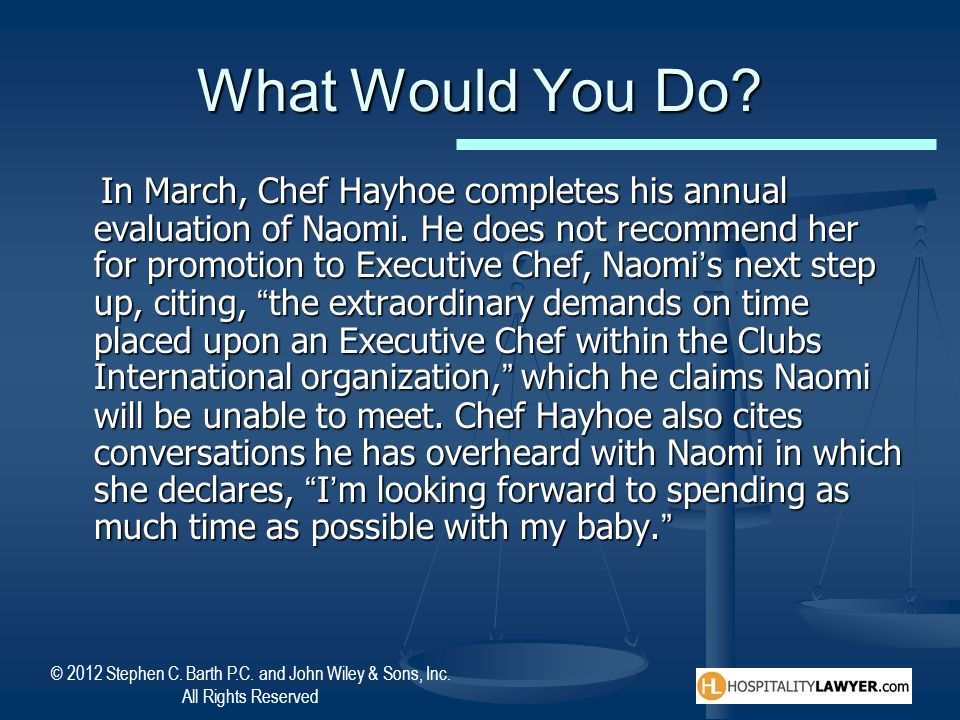 © 2012 Stephen C. Barth P.C. and John Wiley & Sons, Inc. All Rights Reserved What Would You Do? In March, Chef Hayhoe completes his annual evaluation