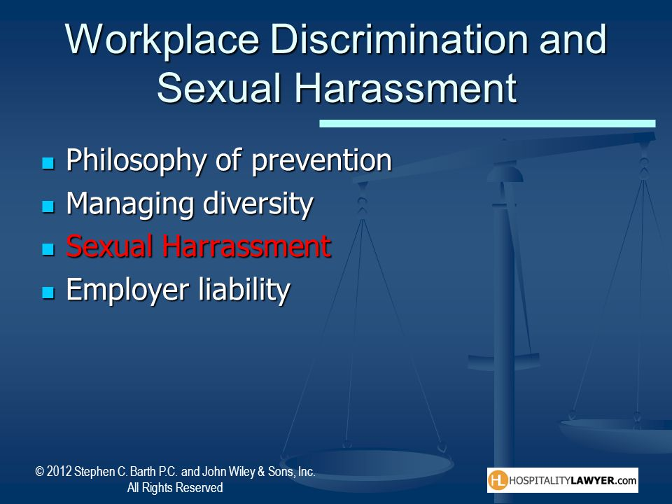 © 2012 Stephen C. Barth P.C. and John Wiley & Sons, Inc. All Rights Reserved Workplace Discrimination and Sexual Harassment Philosophy of prevention P
