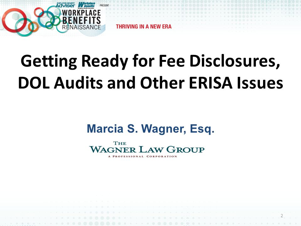 Getting Ready for Fee Disclosures, DOL Audits and Other ERISA Issues Marcia S. Wagner, Esq. 2
