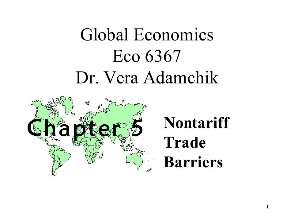 1 Global Economics Eco 6367 Dr. Vera Adamchik Nontariff Trade Barriers