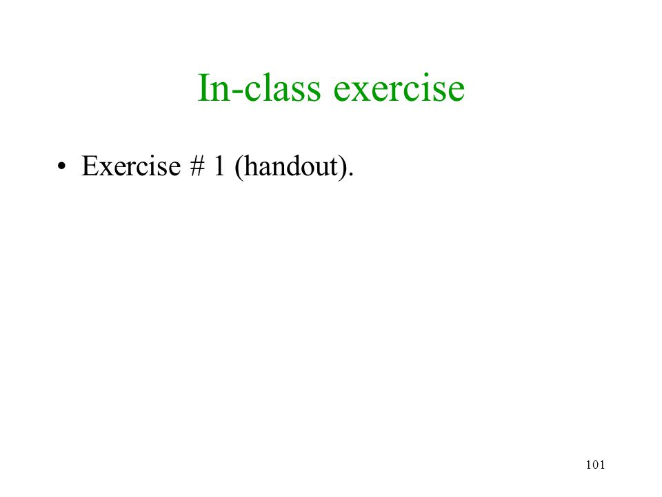 101 In-class exercise Exercise # 1 (handout).