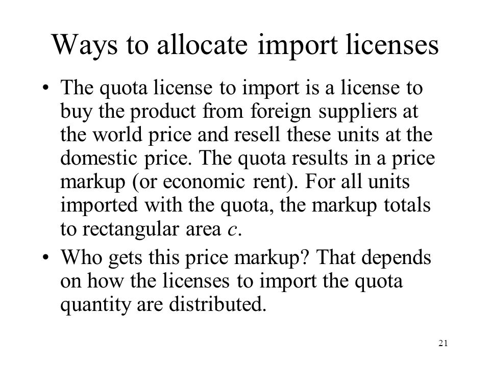 21 Ways to allocate import licenses The quota license to import is a license to buy the product from foreign suppliers at the world price and resell t