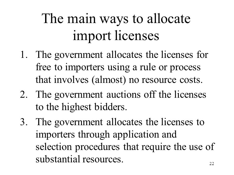 22 The main ways to allocate import licenses 1.The government allocates the licenses for free to importers using a rule or process that involves (almo