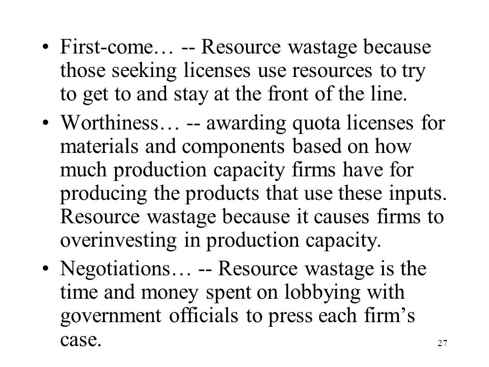 27 First-come… -- Resource wastage because those seeking licenses use resources to try to get to and stay at the front of the line. Worthiness… -- awa
